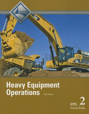 Heavy Equipment Operations Level 2 Trainee Guide By Nccer (COR)
