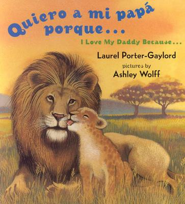 Quiero a Mi Papa Porque/I Love My Daddy Because By Porter-Gaylord, Laurel/ Wolff, Ashley (ILT)/ Vega, Eida De LA