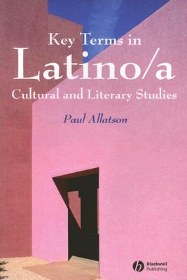 Key Terms in Latino/a Cultural And Literary Studies By Allatson, Paul